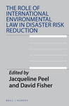 Overlapping International Disaster Law Approaches with International Environmental Law Regimes to Address Latent Ecological Disaster, in The Role of International Environmental Law in Disaster Risk Reduction