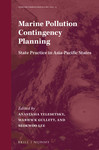 Marine Pollution Contingency Planning: State Practice in Asia-Pacific States by Anastasia Telesetsky