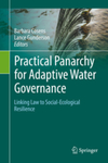 Practical Panarchy for Adaptive Water Governance: Linking Law to Social-Ecological Resilience by Barbara Cosens