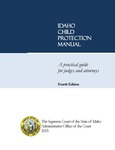 Idaho Child Protection Manual: A Practical Guide for Judges and Attorneys, 4th Ed. by Elizabeth Brandt