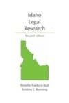 Idaho Legal Research, Second Edition by Kristina J. Running
