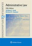 Examples & Explanations for Administrative Law, 5th Edition by Richard Henry Seamon